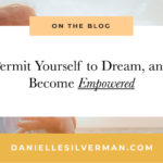 Permit Yourself to Dream, and Become Empowered