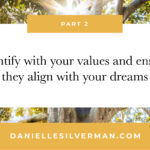 Identify your values and ensure they align with your dreams